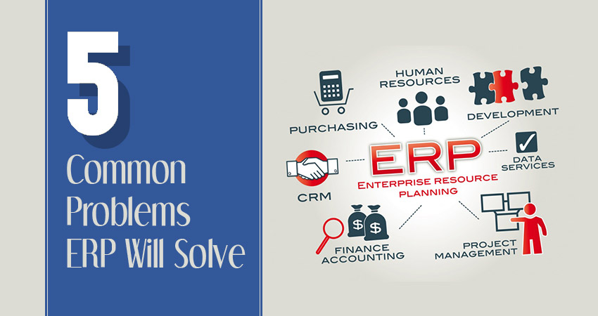 5 Common Problems ERP Will Solve
